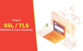 Pengertian SSL/ TLS dan Manfaatnya untuk Website