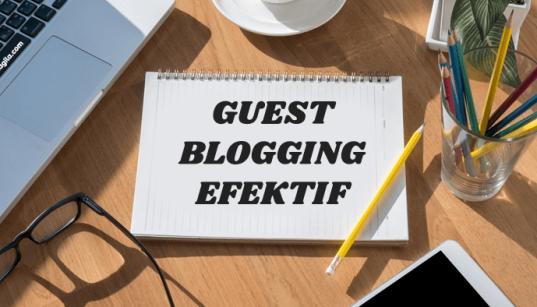 Tips melakukan guest blogging efektif yang disukai Google