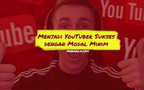 Cara menjadi YouTuber sukses dengan modal minim
