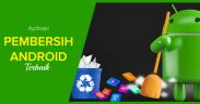 Aplikasi Pembersih RAM & Cache Android
