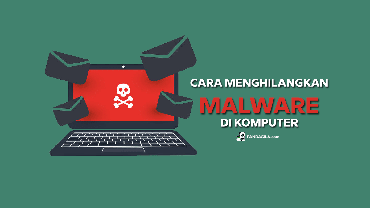 Cara menghilangkan malware dari laptop/ komputer/ pc