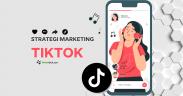 Strategi marketing TikTok untuk Mengoptimalkan Bisnis Online