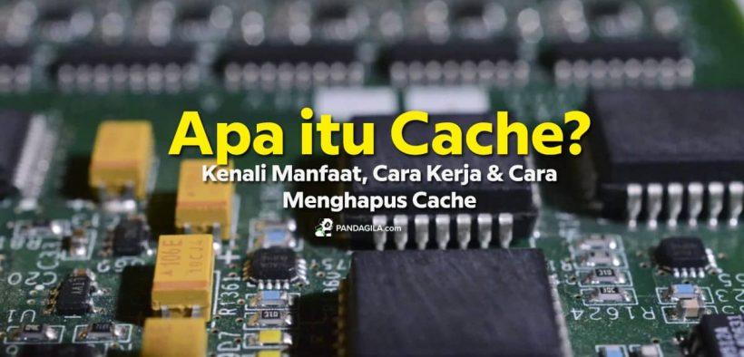 Apa itu Cache, Manfaat, Cara Kerja dan Cara Menghapus Cache